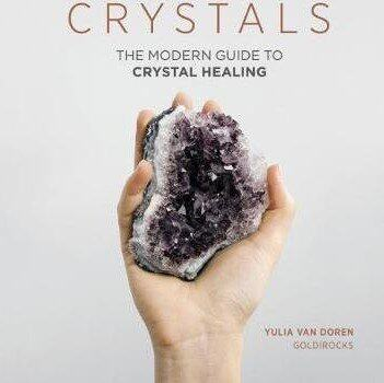 Crystals : The Modern Guide to Crystal Healing
